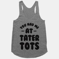 You Had Me At Tater Tots