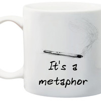 John Green Inspired Cigarette It's a metaphor 11 Ounce Coffee or Tea Mug
