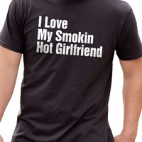 Valentine's Day I Love My Smokin Hot Girlfriend T-shirt Mens T shirt Boyfriend Gift Wedding Gift Tshirt Cool Shirt Holiday Gift