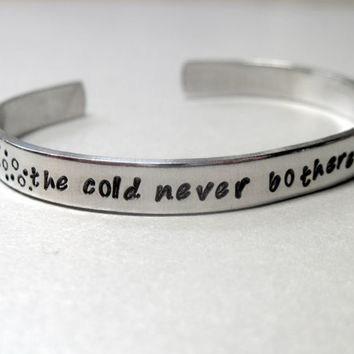 The Cold Never Bothered Me Anyway - Hand Stamped Aluminum Cuff - customizable bracelet