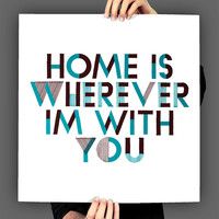 Stay Gold Media | Home Is Wherever I'm With You, Typography Print, 8 x 10