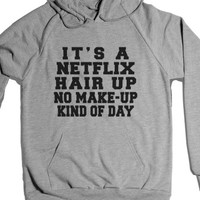It's A Netflix Hair Up No Make-up Kind Of Day-Heather Grey Hoodie