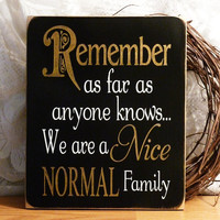Remember As Far As Anyone Knows.. Funny Painted Wood Sign