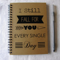I still fall for you every single day - 5 x 7 journal