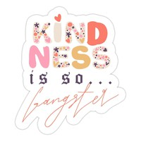 Kindess Is So Ganster Sticker