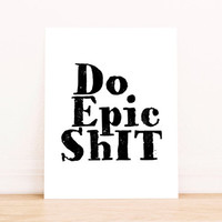 Do Epic Shit Printable Dorm Decor Motivational Quote Printable Quote Gallery Wall Decor Apartment Decor Funny Printable Inspirational Quote