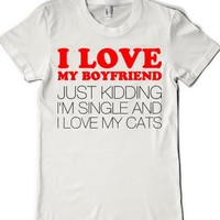 I Love My Boyfriend Just Kidding-Female White T-Shirt