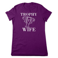 Funny TShirt, Trophy Wife, Funny T Shirt, Anniversary Gift For Wife, Funny Graphic Tee, Wedding Gift For Bride, Ladies Women Plus Size