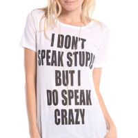 I DON'T SPEAK STUPID BUT I DO SPEAK CRAZY TEE - WHITE