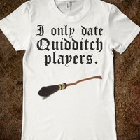"""""""I Only Date Quidditch Players"""" Shirt - Shirts That Are Totally Awesome"""