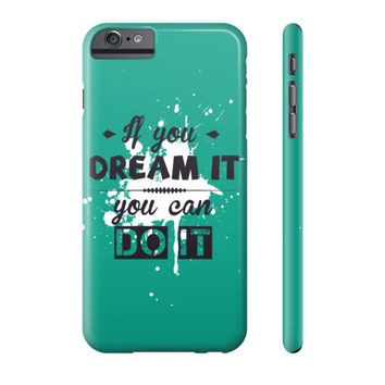 If You Dream It, You Can Do It Phone Case