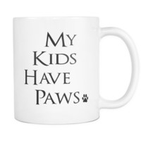 My Kids Have Paws - 11oz white ceramic coffee mug & tea cup, love this mug, Perfect gift for birthday, perfect for the animal lover