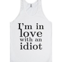 I'm in Love with an Idiot-Unisex White Tank