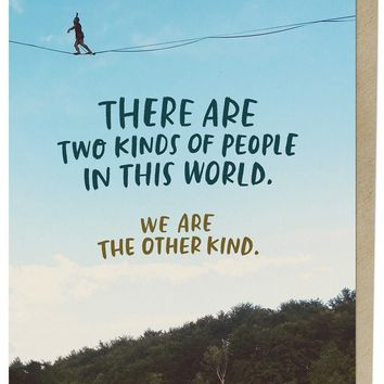 There Are Two Kinds of People in This World Card
