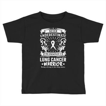 Never Underestimate The Strength Of A Lung Cancer Warrior Toddler T-shirt