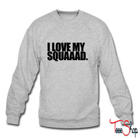I love my squad sweatshirt
