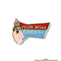 Your Move Creep! Vintage Pin