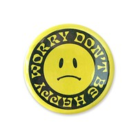 """Worry Don't Be Happy Button - 1.75"""""""