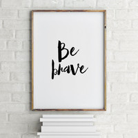 Be Brave Poster,Be Brave Quote Wall Art,Nursery Printable,Be Brave Print Quote,Black and White Decor,Printable Quote,Tribal Arrow Art