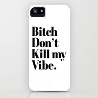 Bitch don't kill my vibe iPhone & iPod Case by RexLambo