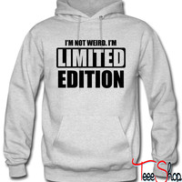 I'm not weird. I'm limited edition hoodie