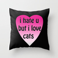 I HATE U BUT I LOVE CATS Throw Pillow by catspaws | Society6