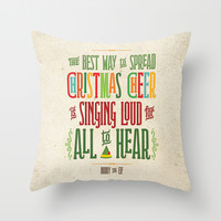 Buddy the Elf! The Best Way to Spread Christmas Cheer is Singing Loud for All to Hear Throw Pillow by Noonday Design
