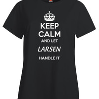 Keep Calm And Let LARSEN Handle It - Ladies T Shirt