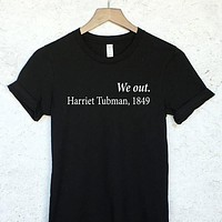 We Out, Harriet Tubman - Black History Civil Rights Movement Shirt in Black