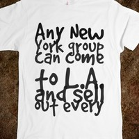 ANY NEW YORK GROUP CAN COME TO L.A. AND SELL OUT EVERY SHOW, BUT