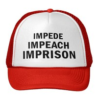 Impede, Impeach, Imprison Trucker Hat
