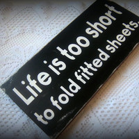 Life is too short to fold fitted sheets-Funny Sign-Laundry Room Sign-Typography Sign-Laundry Room Decor-Rustic, Primitive Sign/Wood Sign