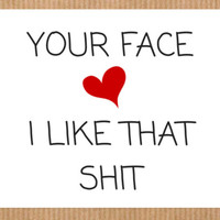 Your Face I Like That Card/Funny Greeting Card/Funny Love Card/Funny Card/Thinking Of You Card/Greeting Card/Blank Cards