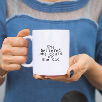 She Believed She Could So She Did Quote Coffee Mug Cup Holiday Gift For Her