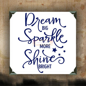 DREAM big, SPARKLE more, SHINE bright - Painted Canvases - wall decor - wall hanging - inspirational quote on canvas - inspiring phrases