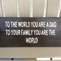 "Dark Wood Stained and Hand Painted ""To The World You Are A Dad"" Rustic Wooden Wall Sign Father's Day Quote"