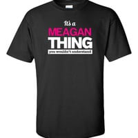 It s a MEAGAN Thing You Wouldn t Understand - Unisex Tshirt