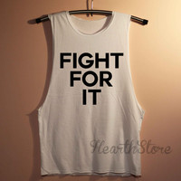 Fight For It Shirt Muscle Tee Muscle Tank Top TShirt Unisex - size S M L