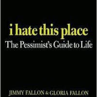 BARNES & NOBLE | I Hate This Place: The Pessimist's Guide to Life by Jimmy Fallon, Grand Central Publishing | NOOK Book (eBook)