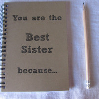 You are the Best Sister because... - 5 x 7 journal