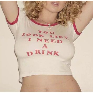 You Look Like I Need A Drink Crop Top