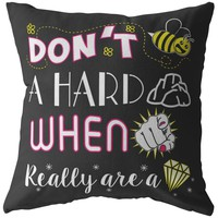 Inspirational Pillows Dont Be A Hard Rock When You Really Are A Diamond
