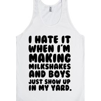 I HATE IT WHEN I'M MAKING MILKSHAKES AND BOYS JUST SHOW UP IN MY YARD   Tank Top   SKREENED