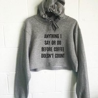 Anything I Say or Do Before Coffee Doesn't Count Cropped Hoodie