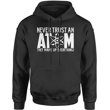 Never Trust An Atom They Make Up Everything Adult Hoodie Sweatshirt
