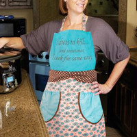 """"""" Dress To Kill """"  Embroidered Chefs Apron -  """" I Dress To Kill... And Sometimes I Cook The Same Way """""""