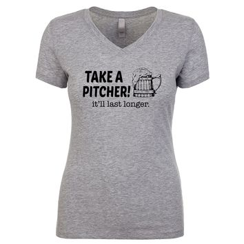Take A Pitcher It'll Last Longer Women's V Neck