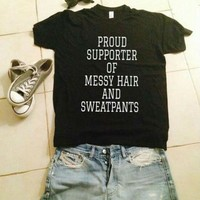 Proud Supporter Of Messy Hair And Sweatpants - Women's Tee
