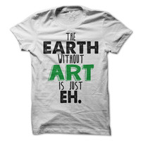 The Earth Without Art Is Just Eh Tshirt Funny Painting Shirt Art Tees
