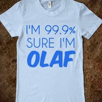 I'M 99.9% SURE I'M OLAF - glamfoxx.com - Skreened T-shirts, Organic Shirts, Hoodies, Kids Tees, Baby One-Pieces and Tote Bags